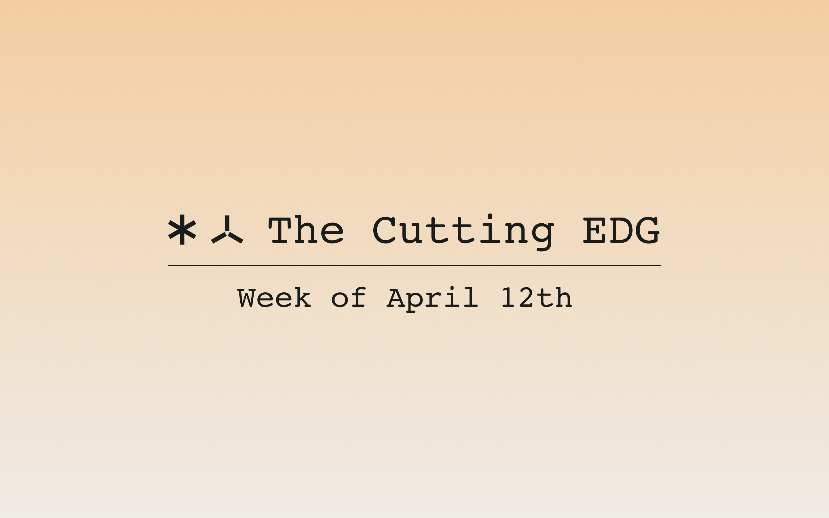 The Cutting EDG: Week of April 12th