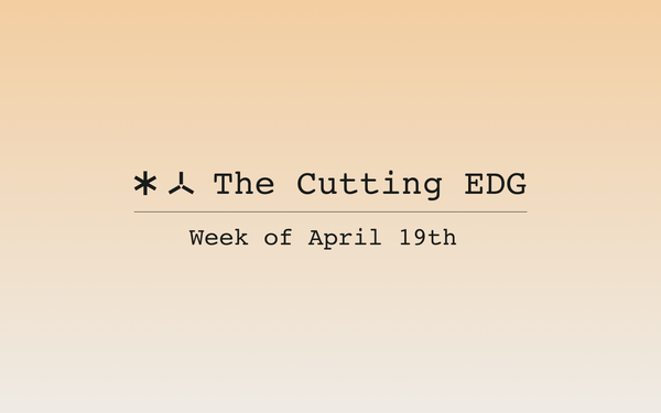 The Cutting EDG: Week of April 19th
